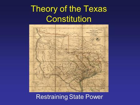 Theory of the Texas Constitution Restraining State Power.