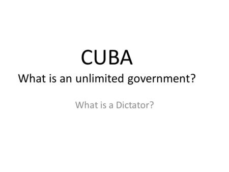 CUBA What is an unlimited government?