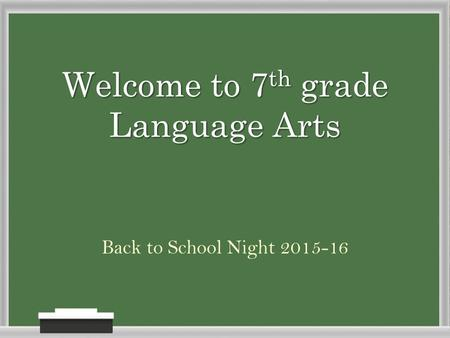 Welcome to 7 th grade Language Arts Back to School Night 2015-16.