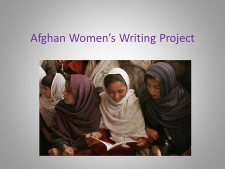 Afghan Women's Writing Project. AWWP Mission Our mission is to support the voices of women with the belief that to tell one's story is a human right.