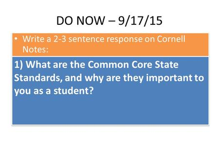 DO NOW – 9/17/15 Write a 2-3 sentence response on Cornell Notes: 1) What are the Common Core State Standards, and why are they important to you as a student?