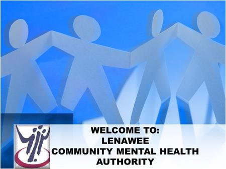 WELCOME TO: LENAWEE COMMUNITY MENTAL HEALTH AUTHORITY.