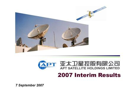2007 Interim Results 7 September 2007. Agenda Financial Highlights Updates on Operations Business Outlook.