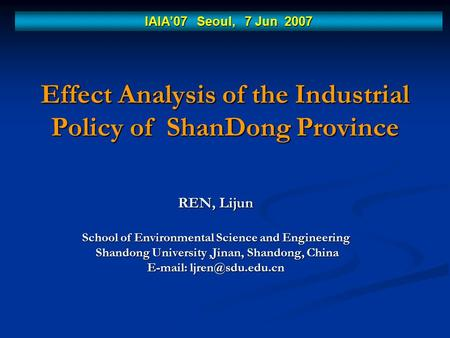 Effect Analysis of the Industrial Policy of ShanDong Province REN, Lijun School of Environmental Science and Engineering Shandong University,Jinan, Shandong,