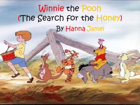 Winnie the Pooh (The Search for the Honey) By Hanna Jamei.
