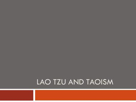"LAO TZU AND TAOISM. Taoist Principles  Tao (or Dao)  ""The Way"" or ""The Flow of the Universe"" The natural rules that everything abides by  Yin and Yang-"