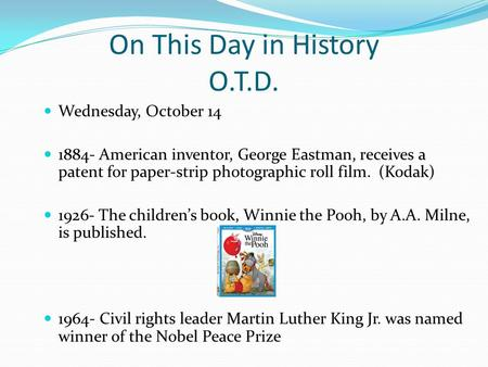 On This Day in History O.T.D. Wednesday, October 14 1884- American inventor, George Eastman, receives a patent for paper-strip photographic roll film.
