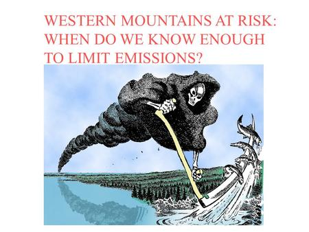 WESTERN MOUNTAINS AT RISK: WHEN DO WE KNOW ENOUGH TO LIMIT EMISSIONS?