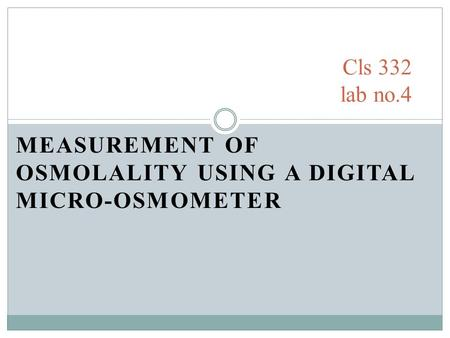 MEASUREMENT OF OSMOLALITY USING A DIGITAL MICRO-OSMOMETER Cls 332 lab no.4.