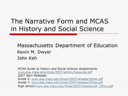 The Narrative Form and MCAS in History and Social Science Massachusetts Department of Education Kevin M. Dwyer John Keh MCAS Guide to History and Social.