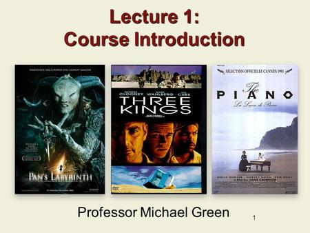 1 Lecture 1: Course Introduction Professor Michael Green.