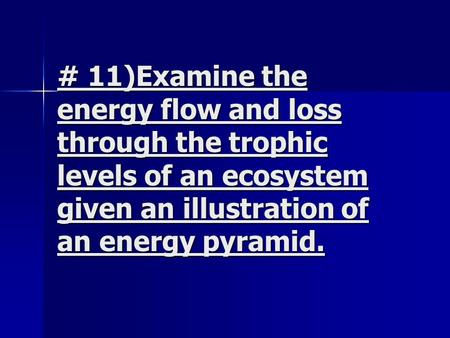 # 11)Examine the energy flow and loss through the trophic levels of an ecosystem given an illustration of an energy pyramid.