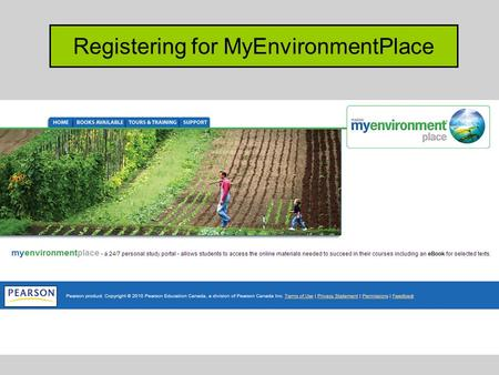 Registering for MyEnvironmentPlace. Go to www.myenvironmentplace.ca Click Books Available.
