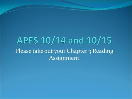 Please take out your Chapter 3 Reading Assignment.