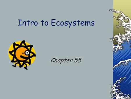 Intro to Ecosystems Chapter 55. Ecosystems All abiotic factors & species.