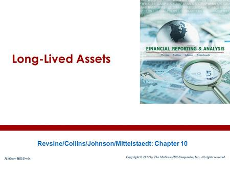 Long-Lived Assets Revsine/Collins/Johnson/Mittelstaedt: Chapter 10 McGraw-Hill/Irwin Copyright © 2012 by The McGraw-Hill Companies, Inc. All rights reserved.