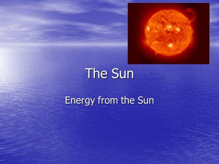 The Sun Energy from the Sun. Where do people get the energy they need to live? From food they eat, including plants and other animals. From food they.
