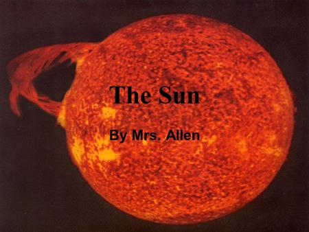 The Sun By Mrs. Allen. I. Layers of the Sun A. The Core: The center of the sun where fusion takes place. B. Radiation zone: energy flows from core. C.