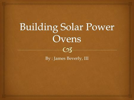 By : James Beverly, III.   Solar Power -Power From The Sun  Objective : This projects consists of all of the four components of STEM (Science Technology.