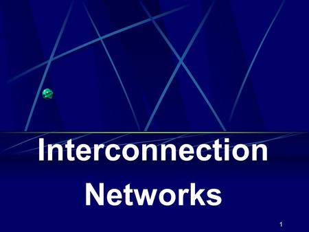 1 Interconnection Networks. 2 Interconnection Networks Interconnection Network (for SIMD/MIMD) can be used for internal connections among: Processors,