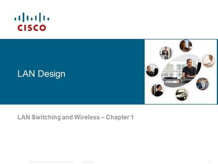 © 2006 Cisco Systems, Inc. All rights reserved.Cisco Public 1 LAN Design LAN Switching and Wireless – Chapter 1.