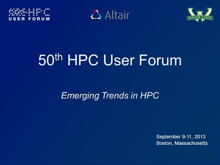 50th HPC User Forum Emerging Trends in HPC September 9-11, 2013