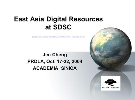 East Asia Digital Resources at SDSC  -  - Jim Cheng PRDLA, Oct.
