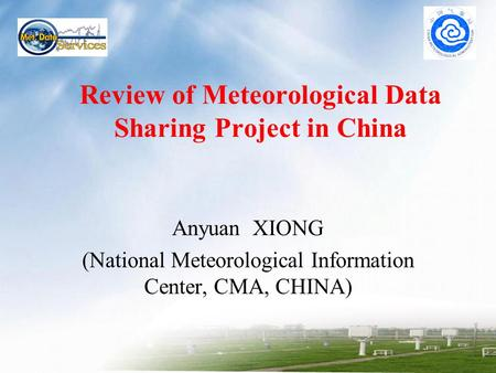 Review of Meteorological Data Sharing Project in China Anyuan XIONG (National Meteorological Information Center, CMA, CHINA)