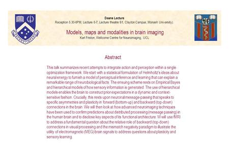 Deans Lecture Reception 5.30-6PM, Lecture 6-7, Lecture theatre S1, Clayton Campus, Monash University). Models, maps and modalities in brain imaging Karl.