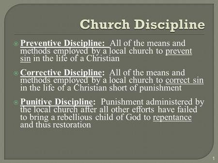  Preventive Discipline: All of the means and methods employed by a local church to prevent sin in the life of a Christian  Corrective Discipline: All.