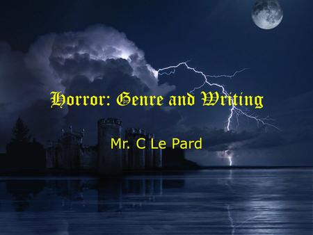 Horror: Genre and Writing Mr. C Le Pard. Contents What is Genre? What is Horror? – Setting – Plot – Character Critical elements Colour Coding Keyword.