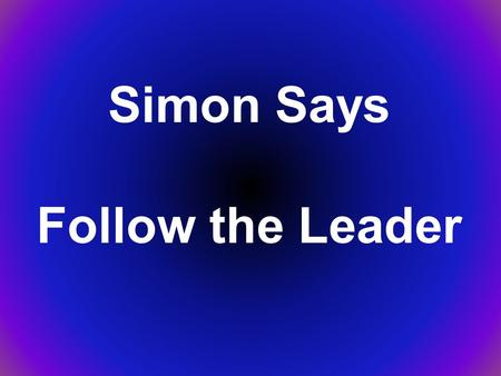 Simon Says Follow the Leader. This child would be God the Son.