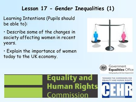 Lesson 17 - Gender Inequalities (1) Learning Intentions (Pupils should be able to): Describe some of the changes in society affecting women in recent years.