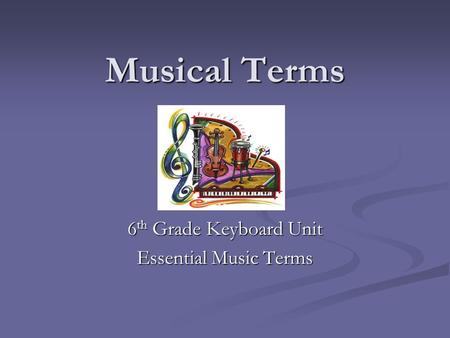 6th Grade Keyboard Unit Essential Music Terms