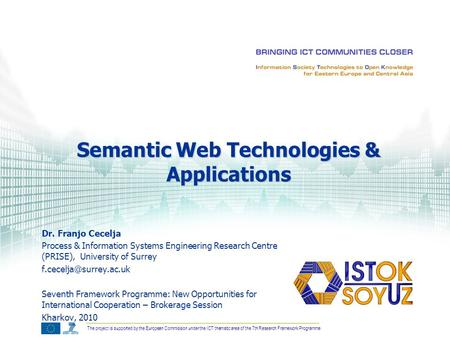 The project is supported by the European Commission under the ICT thematic area of the 7th Research Framework Programme Dr. Franjo Cecelja Process & Information.