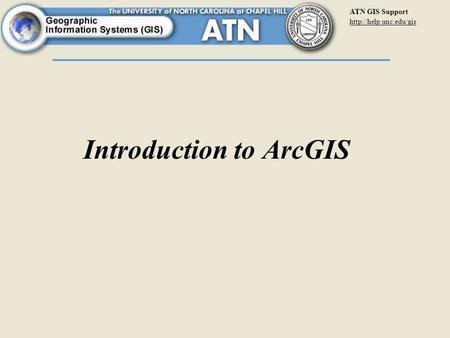 ATN GIS Support  Introduction to ArcGIS.