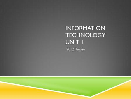 INFORMATION TECHNOLOGY UNIT 1 2012 Review. FIRST OF ALL…THANK YOU.
