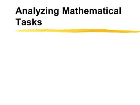 Analyzing Mathematical Tasks. Developed under the auspices of the NSF-funded ESP Project (ESI - 0301962) -- Directed by Margaret Smith, University of.