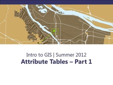 Intro to GIS | Summer 2012 Attribute Tables – Part 1.