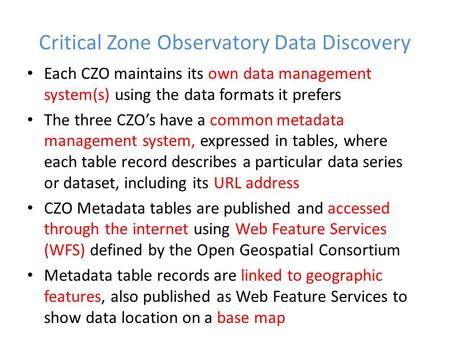 Critical Zone Observatory Data Discovery Each CZO maintains its own data management system(s) using the data formats it prefers The three CZO's have a.