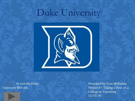 Duke University Click here to visit the Duke University Web site