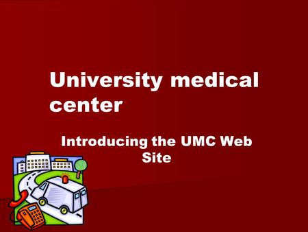 University medical center Introducing the UMC Web Site.