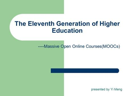 The Eleventh Generation of Higher Education presented by Yi Meng ----Massive Open Online Courses(MOOCs)