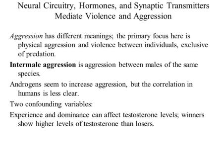 Neural Circuitry, Hormones, and Synaptic Transmitters Mediate Violence and Aggression Aggression has different meanings; the primary focus here is physical.