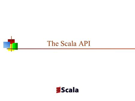 The Scala API. Scala has a reputation of being a difficult language Some people feel that Scala is beyond what the average programmer can master Others.