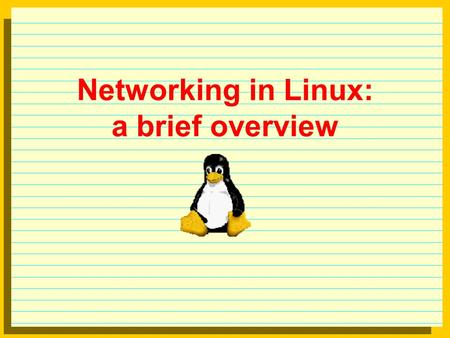 Networking in Linux: a brief overview. TCP/IP  TCP/IP concepts we have seen are applicable to Linux (a version of UNIX, where TCP/IP started)  Some.