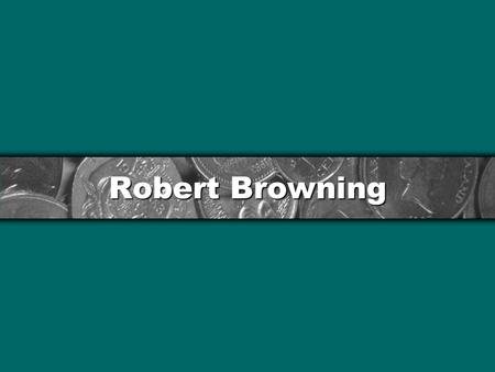 Robert Browning. My Last Duchess Biographical Information Mostly educated at home by tutors. Brilliant, undisciplined, determined to be like Percy Bysshe.