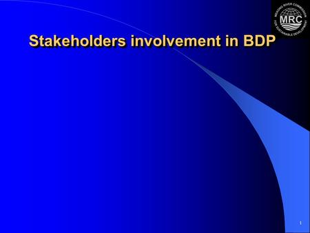 1 Stakeholders involvement in BDP. 2 ContentsContents MRC & Public Participation History, Policy and Strategy BDP & Stakeholder Involvement – Stakeholders:
