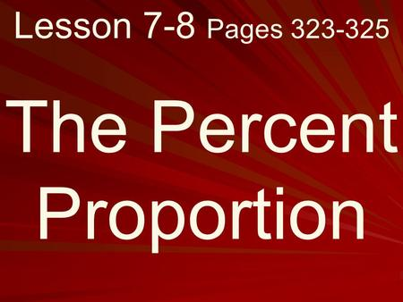 Lesson 7-8 Pages 323-325 The Percent Proportion. What you will learn! How to solve problems using the percent proportion.