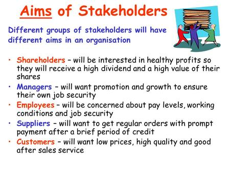 how stakeholders influence aims and objectives M1-explain the points of view from different stakeholders seeking to influence the aims and objectives of two contrasting organisations (m1) explain the points of view from different stakeholders seeking to influence the aims and objectives of two contrasting organisations- say how they influence aims/objectives.